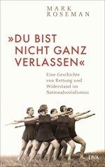 »Du bist nicht ganz verlassen«. Eine Geschichte von Rettung und Widerstand im Nationalsozialismus Book Cover